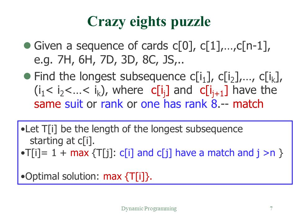 Crazy eights puzzle Given a sequence of cards c[0], c[1],…,c[n-1], e.g. 7H, 6H, 7D, 3D, 8C, JS,..